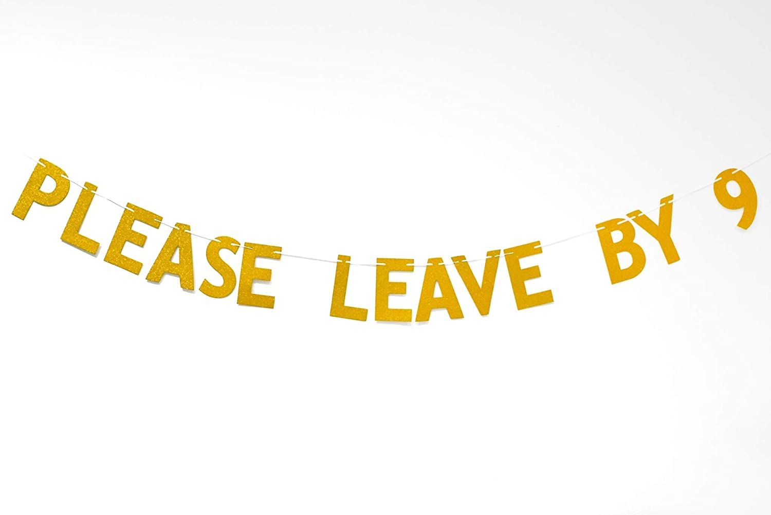 Please Leave by 9 Banner - Funny Rude - Funny Birthday - Customize Your Party - Holiday Party - Housewarming Party - Hanging Letter Sign - Party Banner (Gold)