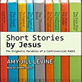 Short Stories by Jesus: The Enigmatic Parables of a