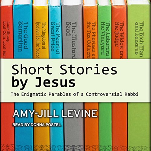 Short Stories by Jesus: The Enigmatic Parables of a Controversial Rabbi by Tantor Audio