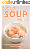 Soup Recipes: The Beginner's Guide to Soups for Breakfast, Lunch, Dinner, and More (Everyday Recipes) (English Edition)