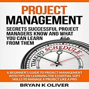 Project Management: Secrets Successful Project Managers Know and What You Can Learn from Them