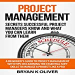 Project Management: Secrets Successful Project Managers Know and What You Can Learn from Them | Bryan Oliver