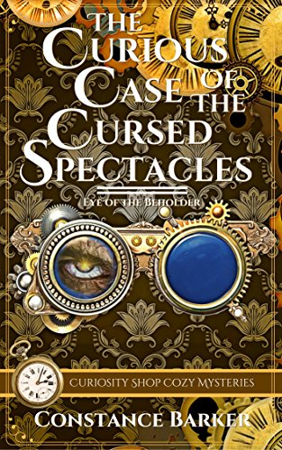 (The Curious Case of the Cursed Spectacles (Curiosity Shop Cozy Mysteries Book)