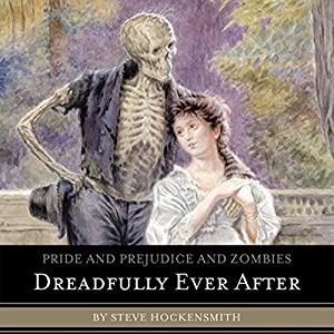 Pride and Prejudice and Zombies: Dreadfully Ever After Audiobook