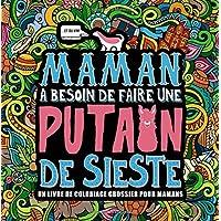 Maman a besoin de faire une putain de sieste : Un livre de coloriage grossier pour mamans