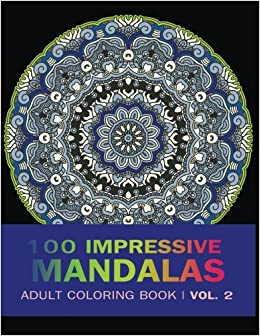 Mandala Coloring Book 100 IMRESSIVE MANDALAS Adult BooK Vol 2 Stress Relieving Patterns For Relaxation Meditation Volume