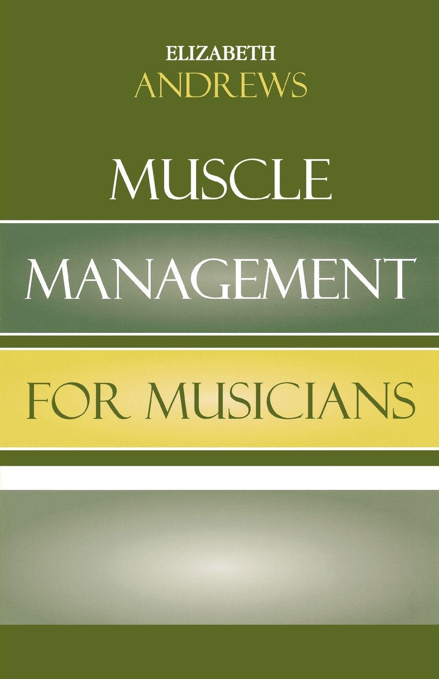 Muscle Management For Musicians: Elizabeth Andrews: 9780810851344:  Amazon: Books