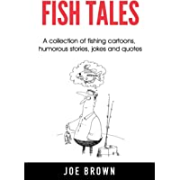 Fish Tales: A Collection of Fishing Cartoons, Humorous Stories, Jokes and Quotes