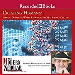 The Modern Scholar: Creating Humans: Ethical Questions Where Reproduction and Science Collide | Alexander McCall Smith