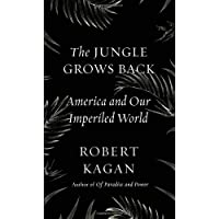 The Jungle Grows Back: America and Our Imperiled World