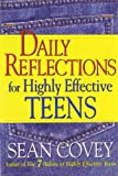 Daily Reflections for Highly Effective Teens, Stephen R. Covey and Sean Covey, 0684870606