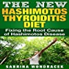 The New Hashimoto's Diet: An Easy Step-by-step Guide for Fixing the Root Cause of Hashimoto's Thyroiditis