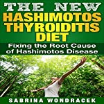 The New Hashimoto's Diet: An Easy Step-by-step Guide for Fixing the Root Cause of Hashimoto's Thyroiditis | Sabrina Wondracek