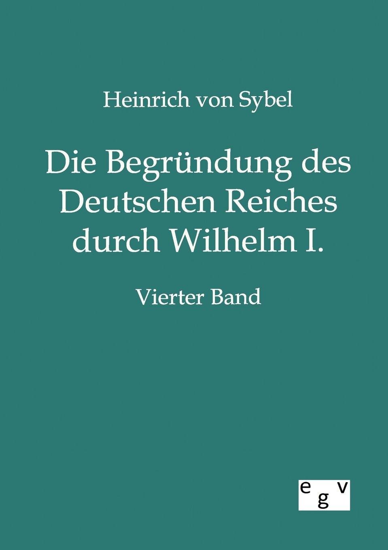 Die Begründung des Deutschen Reiches durch Wilhelm I. (German Edition) PDF
