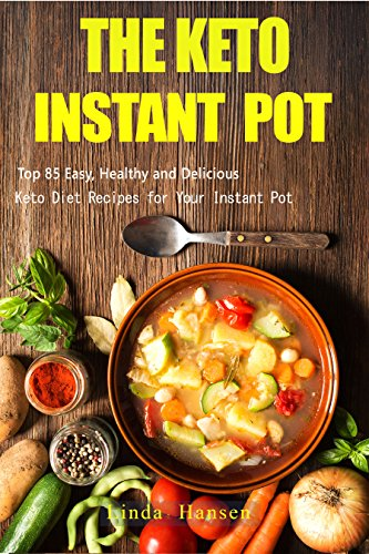 The Keto Instant Pot: Top 85 Easy, Healthy and Delicious Keto Diet Recipes for Your Instant Pot by Linda   Hansen