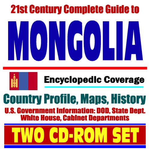 Read Online 21st Century Complete Guide to Mongolia - Encyclopedic Coverage, Country Profile, History, DOD, State Dept., White House, CIA Factbook (Two CD-ROM Set) ebook