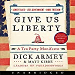 Give Us Liberty: A Tea Party Manifesto | Dick Armey,Matt Kibbe