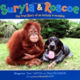 img - for Suryia and Roscoe: The True Story of an Unlikely Friendship book / textbook / text book