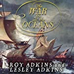 The War for All the Oceans: From Nelson at the Nile to Napoleon at Waterloo | Lesley Adkins,Roy Adkins
