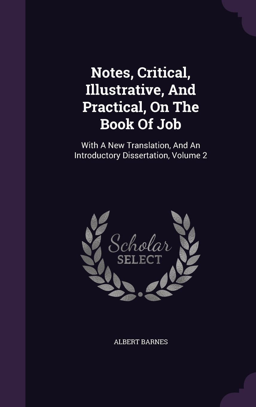 Download Notes, Critical, Illustrative, And Practical, On The Book Of Job: With A New Translation, And An Introductory Dissertation, Volume 2 PDF
