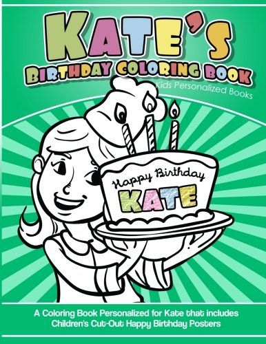 (Kate's Birthday Coloring Book Kids Personalized Books: A Coloring Book Personalized for Kate that includes Children's Cut Out Happy Birthday Posters)