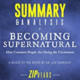 #7: Summary & Analysis of Becoming Supernatural: How Common People Are Doing the Uncommon | A Guide to the Book by Dr. Joe Dispenza
