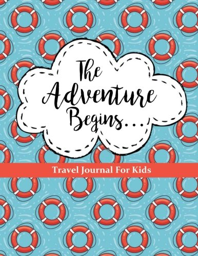 Travel Journal for Kids: The Adventure Begins: Vacation Diary for Children: 100+ Page Travel Journal with Prompts PLUS Blank Pages for Drawing or Scrapbooking (Kids Travel Journals) (Volume 3)