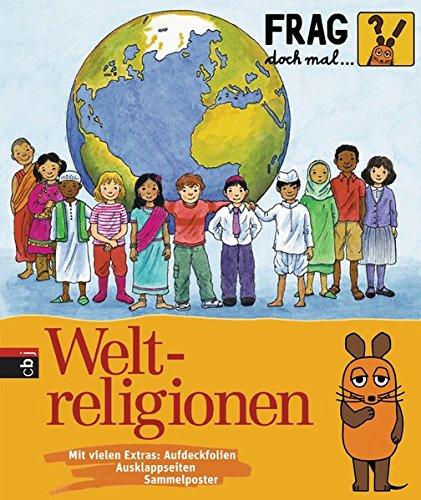 Frag doch mal ... die Maus! - Weltreligionen (Die Sachbuchreihe, Band 17)