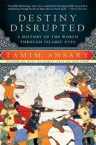 Destiny Disrupted: A History of the World Through Islamic Eyes [Tamim Ansary] (Tapa Blanda)