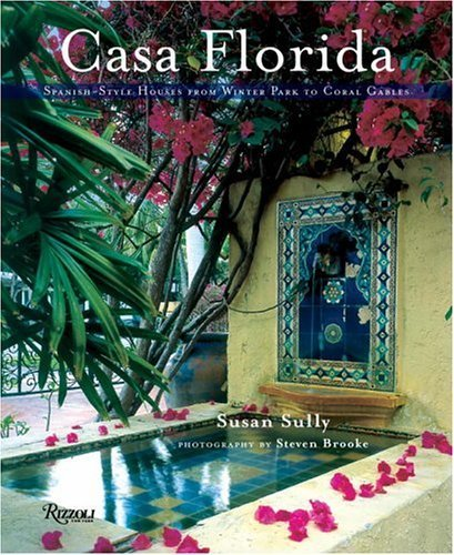 Casa Florida: Spanish-Style Houses from Winter Park to Coral Gables by Susan Sully - Coral Shopping Gables