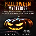 Halloween Mysteries: 9 Terrifying Stories That Took Place on Halloween: True Tales: Scary Stories, Book 1 | Roger P. Mills