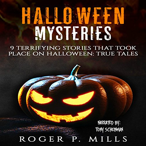 Halloween Mysteries: 9 Terrifying Stories That Took Place on Halloween: True Tales: Scary Stories, Book -