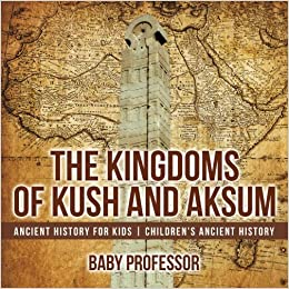 The Kingdoms of Kush and Aksum - Ancient History for Kids ; Children's Ancient History