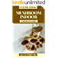 CULTIVATING MUSHROOM INDOOR FOR BEGINNERS: A Straightforward Manual for Developing Mushrooms at Home