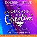 The Courage to Be Creative: How to Believe in Yourself, Your Dreams and Ideas, and Your Creative Career Path Audiobook by Doreen Virtue Narrated by Doreen Virtue