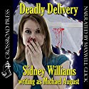 Deadly Delivery Audiobook by Sidney Williams, Michael August Narrated by Maxwell Glick