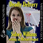 Deadly Delivery | Sidney Williams,Michael August