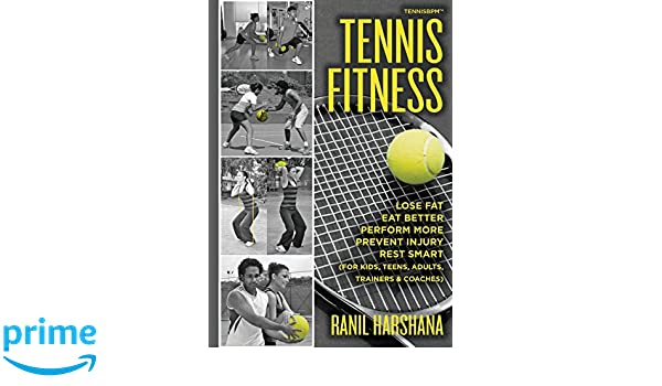 Tennis Fitness: TENNISBPM Tennis Body Performance Matrix Lose Fat, Eat Better, Perform More, Prevent Injury, and Rest Smart for Kids, Teens, Adults, ...