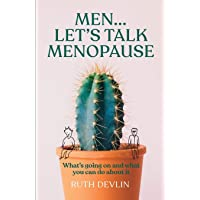 Men… Let's Talk Menopause: What's going on and what you can do about it
