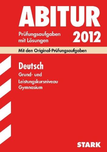 Abitur-Prüfungsaufgaben Gymnasium Sachsen-Anhalt; Deutsch Grund- und Leistungskursniveau 2012; Mit den Original-Prüfungsaufgaben 2008-2011 mit Lösungen