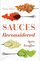 Sauces Reconsidered: Après Escoffier (Rowman & Littlefield Studies in Food and Gastronomy) Hardcover