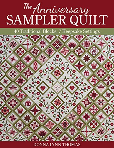 The Anniversary Sampler Quilt: 40 Traditional Blocks, 7 Keepsake Settings