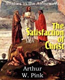 The Satisfaction of Christ, Studies in the Atonement, Arthur W. Pink, 1612032141