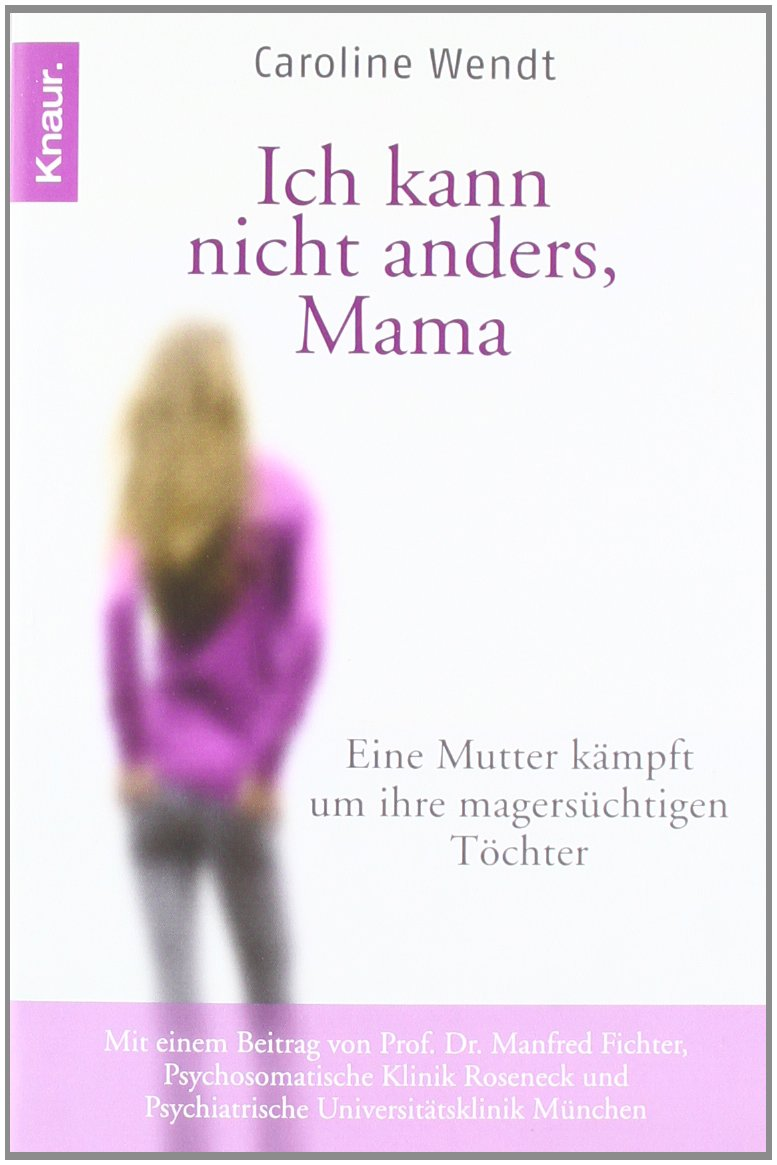 Ich kann nicht anders, Mama: Eine Mutter kämpft um ihre magersüchtigen Töchter