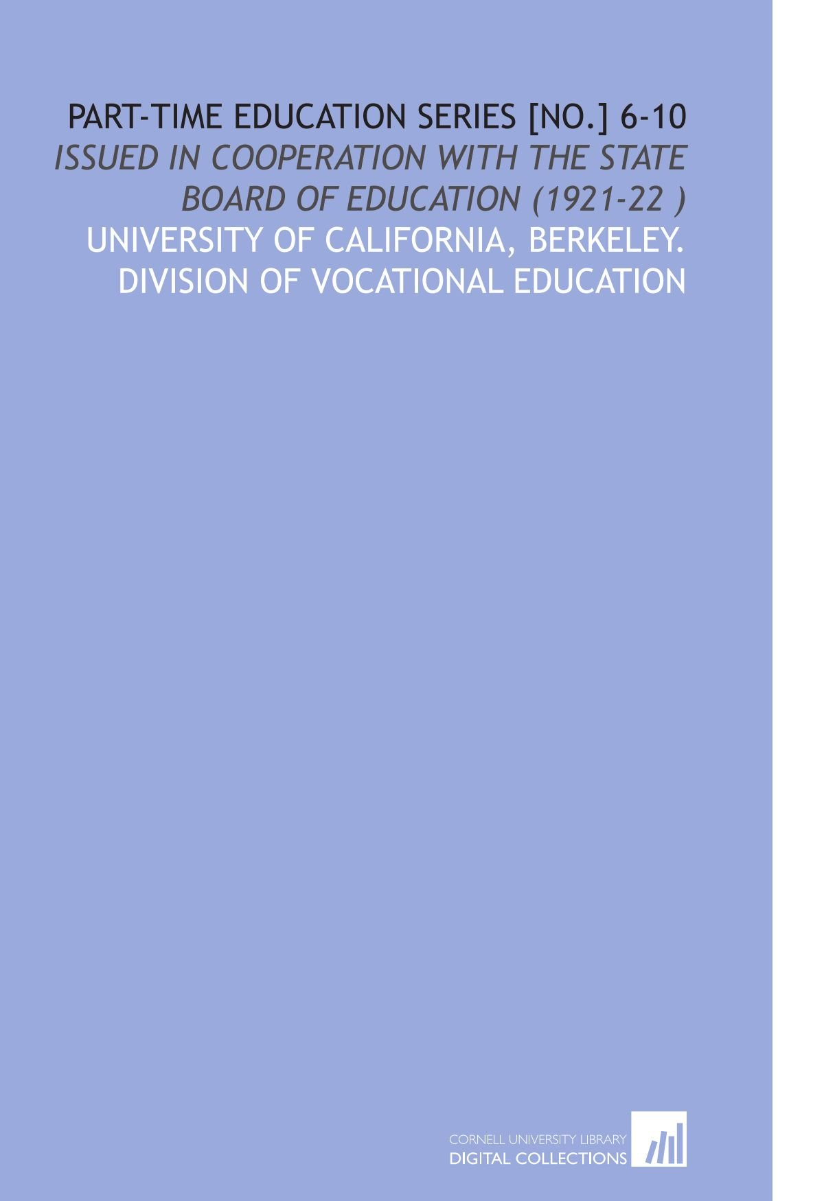 Download Part-Time Education Series [No.] 6-10: Issued in Cooperation With the State Board of Education (1921-22 ) PDF
