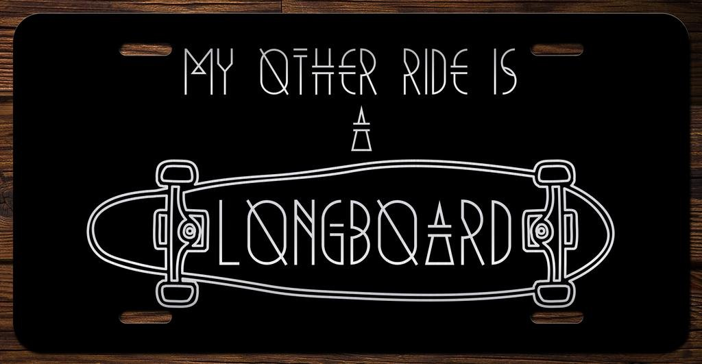 My Other Ride Is A Longboard Skater Vanity Front License Plate Tag KCE065