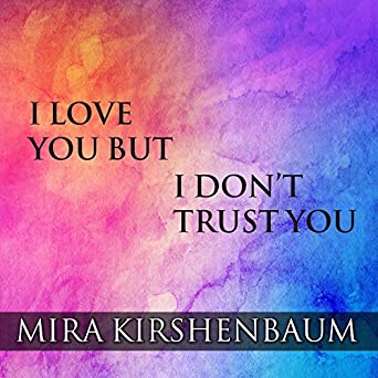 Amazon com: I Love You but I Don't Trust You: The Complete Guide to