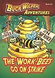 The Work Bees Go On Strike (Buck Wilder Adventures)