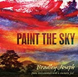 Paint The Sky: Pianist Bradley Joseph - Original piano instrumentals with a cinematic feel