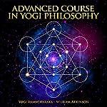 Advanced Course in Yogi Philosophy | Yogi Ramacharaka,William Atkinson